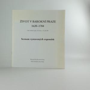 náhled knihy - Život v barokní Praze 1620-1784 : Clam-Gallasův palác 24.května - 29.září 2001 : seznam vystavených exponátů