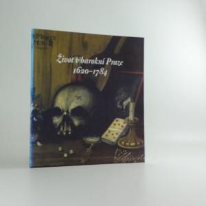 náhled knihy - Život v barokní Praze 1620-1784 : průvodce výstavou : Clam-Gallasův palác 24. května - 29. září 2001