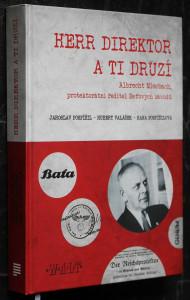 náhled knihy - Herr Direktor a ti druzí : Albrecht Miesbach, protektorátní ředitel Baťových závodů