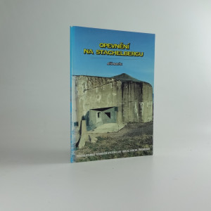 náhled knihy - Opevnění na Stachelbergu : československý pevnostní systém z let 1935 až 1938 na Trutnovsku