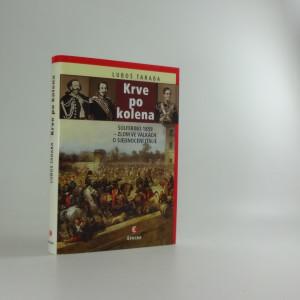 náhled knihy - Krve po kolena : Solferino 1859 - zlom ve válkách o sjednocení Itálie
