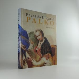 náhled knihy - František Karel Palko : život a dílo malíře sklonku středoevropského baroka a jeho bratra Františka Antonína Palka