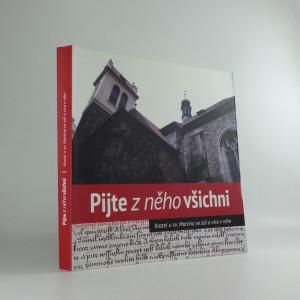 náhled knihy - Pijte z něho všichni : kostel u sv. Martina ve zdi a víra v něm