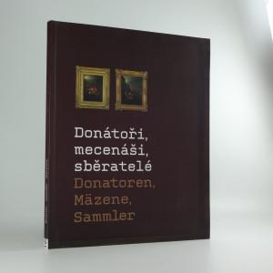 náhled knihy - Donátoři, mecenáši, sběratelé = Donatoren, Mäzene, Sammler