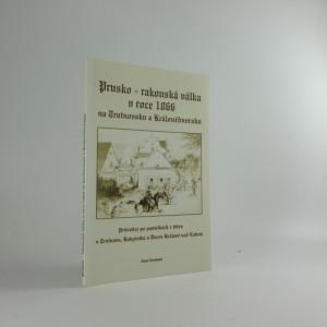 náhled knihy - Prusko-rakouská válka v roce 1866 na Trutnovsku a Královédvorsku - průvodce po památkách z bitev u Trutnova, Rokytníka a Dvora Králové nad Labem