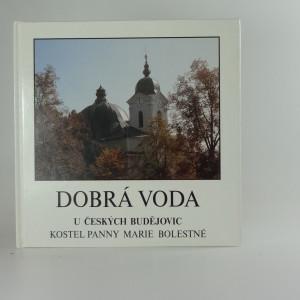 náhled knihy - Dobrá Voda u Českých Budějovic : kostel Panny Marie Bolestné
