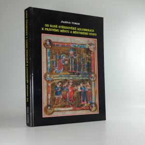 náhled knihy - Od raně středověké aglomerace k právnímu městu a městskému stavu : (výbor studií)