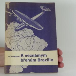 náhled knihy - K neznámým břehům Brazilie (Obr, 76 s.)