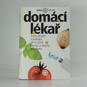 náhled knihy - Domácí lékař : tisíce návodů a postupů, jak si různé nemoci a neduhy léčit doma