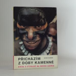 náhled knihy - Přicházím z doby kamenné : věčný led v džunglích jižního Tichomoří : [kniha o výpravě na Novou Guineu]