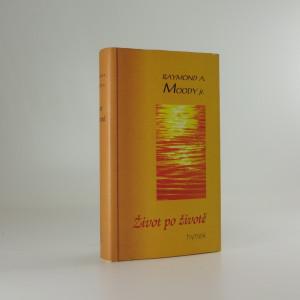 náhled knihy - Život po životě ; Úvahy o životě po smrti ; Světlo po životě