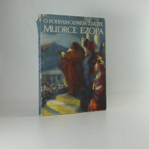 náhled knihy - O podivuhodném životě mudrce Ezopa, který rozuměl řeči ptáků, zvířat, hmyzu, rostlin i věcí