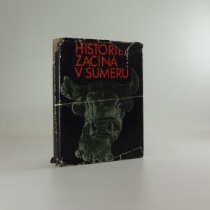 náhled knihy - Historie začíná v Sumeru : [z nejstarších záznamů o projevech lidské kultury]