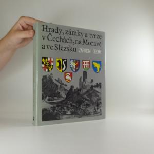 náhled knihy - Hrady, zámky a tvrze v Čechách, na Moravě a ve Slezsku. [Díl] 4, Západní Čechy