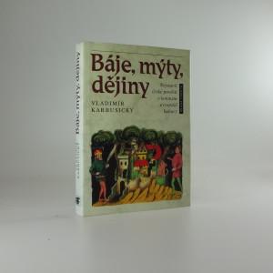 náhled knihy - Báje, mýty, dějiny : nejstarší české pověsti v kontextu evropské kultury