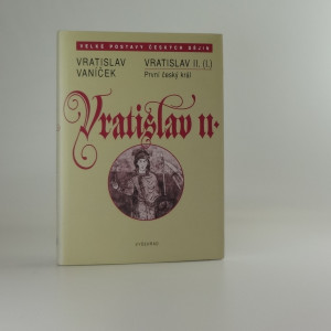 náhled knihy - Vratislav II. (I.) : první český král : Čechy v době evropského kulturního obratu v 11. století