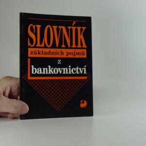 náhled knihy - Slovník základních pojmů z bankovnictví : česko-anglický slovník zařazených pojmů
