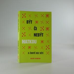 náhled knihy - Být či nebýt matkou : [o životě bez dětí]