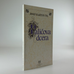 náhled knihy - Josef Kajetán Tyl, Paličova dcera : [program : premiéra 9. a 10. října 1997 v Národním divadle v Praze