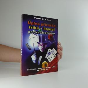 náhled knihy - Úplná příručka triků a kouzel pro začátečníky : kniha kouzel pro kluky a holky od 6 do 60 let