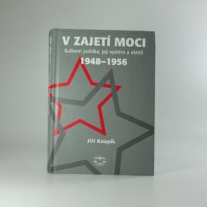 náhled knihy - V zajetí moci : kulturní politika, její systém a aktéři 1948-1956