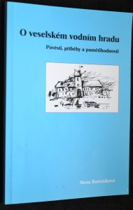 náhled knihy - O veselském vodním hradu: Pověsti, příběhy a pamětihodnosti