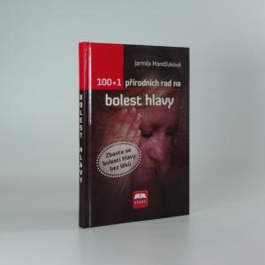 náhled knihy - 100 + 1 přírodních rad na bolest hlavy : zbavte se bolesti hlavy bez léků