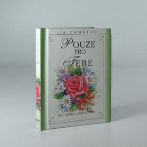 náhled knihy - Pouze pro tebe : láskyplné myšlenky pro někoho jedinečného