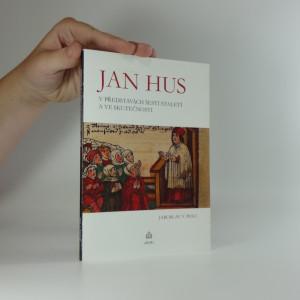 náhled knihy - Jan Hus v představách šesti staletí a ve skutečnosti