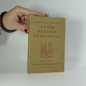 náhled knihy - Co nám tatínek vypravoval : [první díl vzpomínkových črt z rodinné kroniky ...]