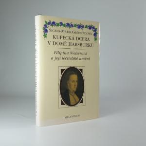 náhled knihy - Kupecká dcera v domě Habsburků : Filipina Welserová a její léčitelské umění