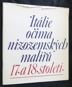 náhled knihy - Itálie očima nizozemských malířů 17. a 18. století : katalog výstavy ze sbírek Národní galerie v Praze, Hodonín srpen - říjen 1989