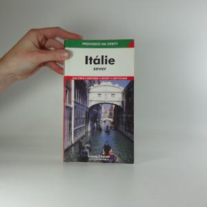 náhled knihy - Itálie : sever : podrobné a přehledné informace o historii, kultuře, přírodě a turistickém zázemí severní Itálie