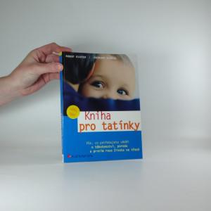 náhled knihy - Kniha pro tatínky : vše, co potřebujete vědět o těhotenství, porodu a prvním roce života ve třech