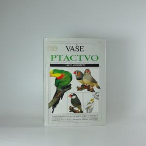 náhled knihy - Vaše ptactvo : Kompletní příručka pro chovatele ptáků ve voliérách a klecích : Péče o ptáky, zdravotní otázky, chov ptáků