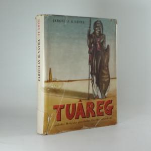 náhled knihy - Tuareg, poslední Mohykán pravěkého člověka saharského