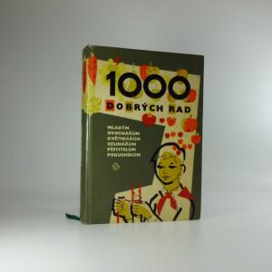 náhled knihy - 1000 dobrých rad mladým ovocnářům, květinářům, zelinářům, pěstitelům, pokusníkům