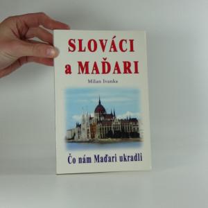 náhled knihy - Čo nám Maďari ukradli : Slováci a Maďari Slováci a Maďari