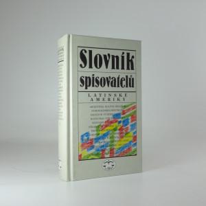náhled knihy - Slovník spisovatelů Latinské Ameriky : Argentina, Bolívie, Brazílie, Dominikánská republika ...