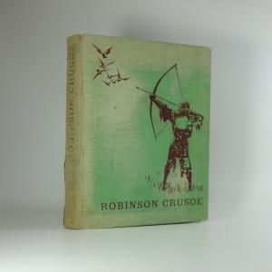 náhled knihy - Robinson Crusoe: Život a podivuhodné příběhy Robinsona Crusoë námořníka z Yorku, jenž žil dvacet osm let samoten na neobydleném ostrově, na jeho břeh byl vržen za ztroskotání lodi, jejíž posádka zahynula vyjma jeho, jak byl na konec vysvobozen přistáním p