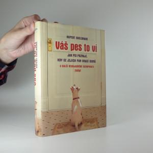 náhled knihy - Váš pes to ví : jak psi poznají, kdy se jejich pán vrací domů a další neobjasněné schopnosti zvířat