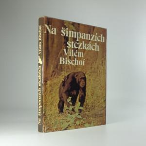 náhled knihy - Na šimpanzích stezkách - bischof vilém