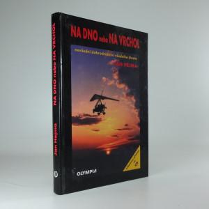 náhled knihy - Na dno nebo na vrchol : nevšední dobrodružství všedního života