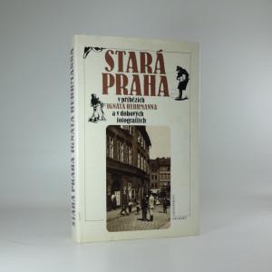 náhled knihy - Stará Praha v příbězích Ignáta Herrmanna a v dobových fotografiích