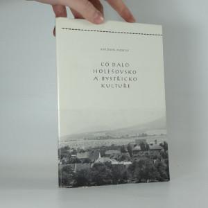 náhled knihy - Co dalo Holešovsko a Bystřicko kultuře I. počátky kultury a literatura od obrození