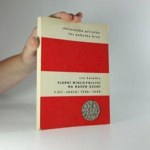 náhled knihy - Vládní mincovnictví na našem území 1526-1740. Díl 1, Období 1526-1620