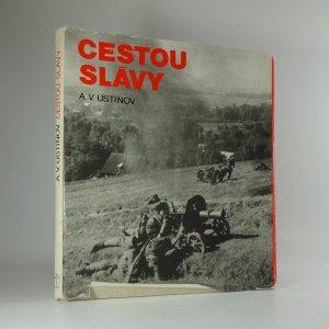 náhled knihy - Cestou slávy : Velká vlastenecká válka očima fotoreportéra
