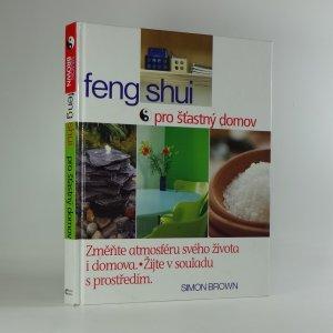 náhled knihy - Feng shui pro šťastný domov : změňte svůj život a domov za víkend