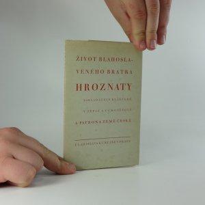 náhled knihy - Život blahoslaveného bratra hroznaty zakladatele klášterů v teplé a chotěšově a patrona země české