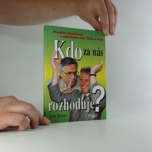 náhled knihy - Kdo za nás rozhoduje? : pravdivé skutečnosti o zákulisním boji ČSSD a ODS